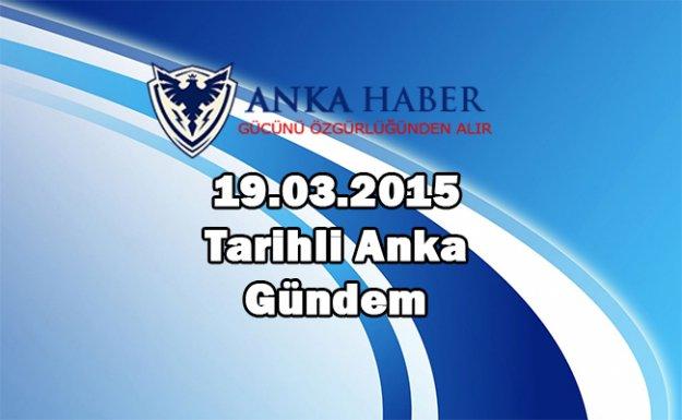-ANKA 19 MART 2015 PERŞEMBE GÜNDEMİ