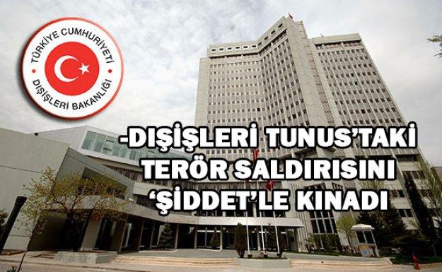 -DIŞİŞLERİ TUNUS'TAKİ TERÖR SALDIRISINI 'ŞİDDET'LE KINADI