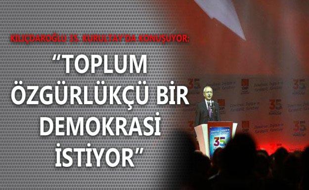 Kılıçdaroğlu: Toplum Özgürlükçü Bir Demokrasi İstiyor