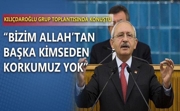 Kılıçdaroğlu: Allah'tan Başka Kimseden Korkmayız