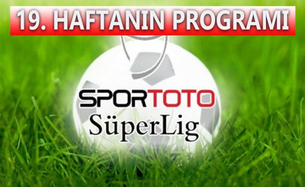 Spor Toto Süper Lig'de 19. Hafta Maç Programı