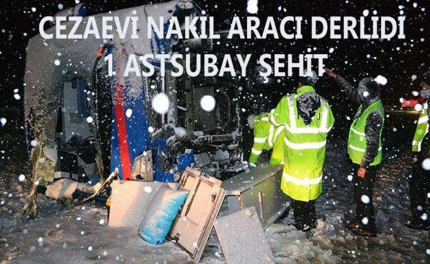 Yozgat'ta Cezaevi Nakil Aracı Devrildi : 1 Astsubay Şehit Oldu