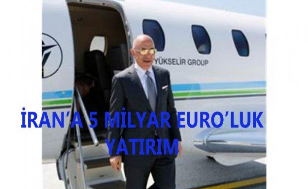 Yükselir Grup'tan İran'da 5 Milyar EURO'luk Yatırım