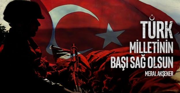 """Akşener: """"Türk Milleti'nin Başı Sağ Olsun!"""""""