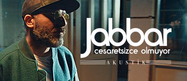 """Jabbar'ın Sevilen Şarkısı """"Cesaretsizce Olmuyor""""Un Akustik Versiyonu Geldi!"""