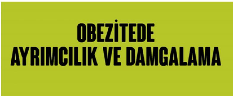 """Ankara Üniversitesi'nin """"Obezitede Ayrımcılık Ve Damgalama"""" Araştırma Sonuçları Açıklandı"""