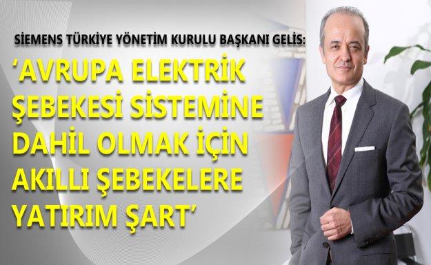 Hüseyin Gelis: 'Siemens, Yatırım Anlamında Türkiye İçin Güvenilir Partner'