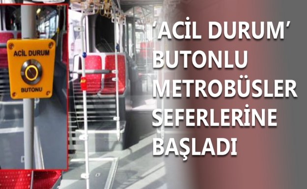 'Acil Durum Buton'lu Metrobüsler Seferlerine Başladı
