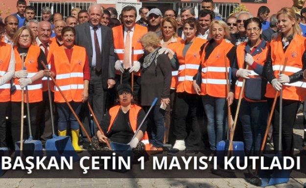 Başkan Çetin 1 Mayıs'ı Kutladı