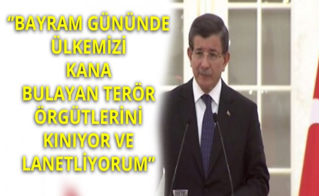 Davutoğlu: Ülkemizi Kana Bulayan Terör Örgütlerini Lanetliyorum