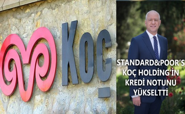 Standard&Poor's Koç Holding'in Kredi Notunu Yükseltti