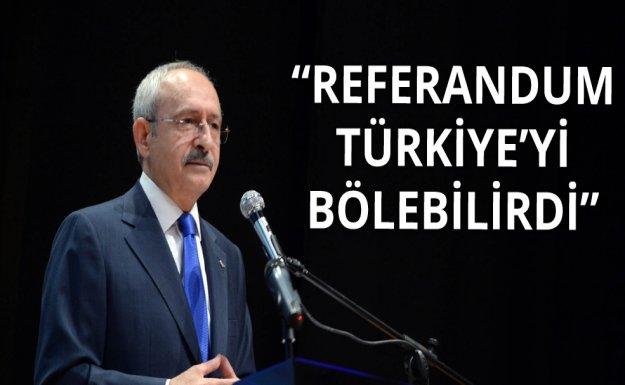 Kılıçdaroğlu: Referandum Türkiye'yi Bölebilirdi