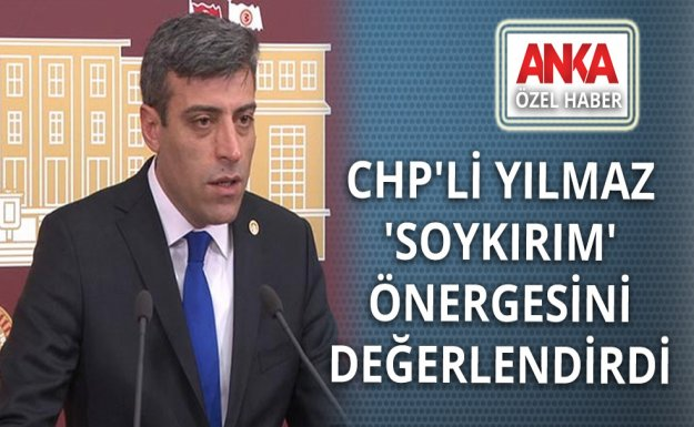 CHP'li Yılmaz 'Soykırım' Önergesini Değerlendirdi