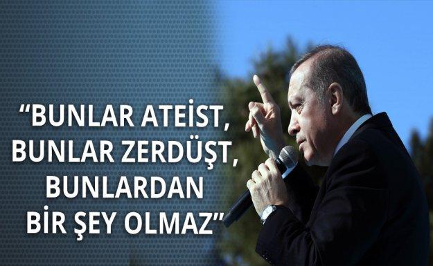 Cumhurbaşkanı Erdoğan: Bunlar Ateist Bunlardan Bir Şey Olmaz