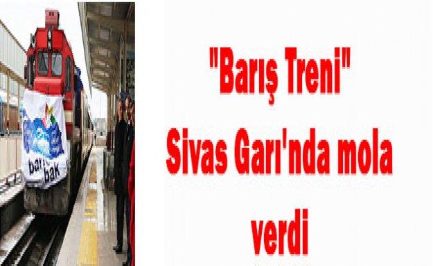 Barış Treni Sivas Garı'nda mola verdi