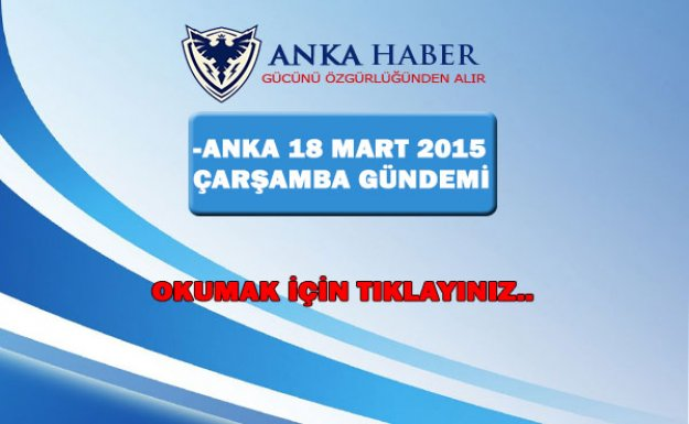 -ANKA 18 MART 2015 ÇARŞAMBA GÜNDEMİ