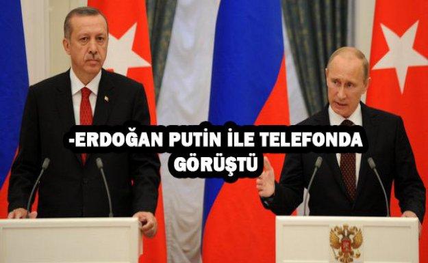 -ERDOĞAN PUTİN İLE TELEFONDA GÖRÜŞTÜ