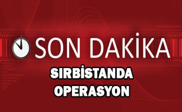 Sırbistan'da operasyon