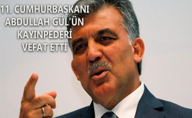 11. Cumhurbaşkanı Abdullah Gül'ün Kayınpederi Vefat Etti