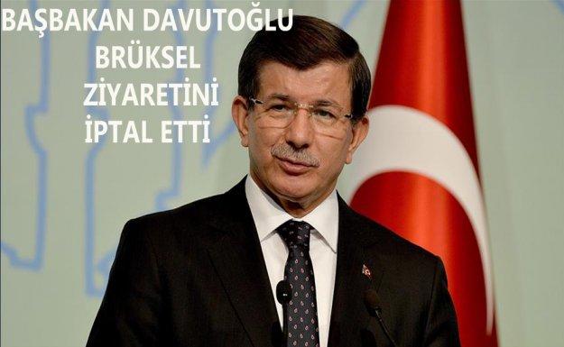 Başbakan Davutoğlu, Brüksel Ziyaretini  İptal Etti