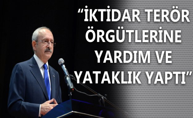 CHP Lideri Kılıçdaroğlu: İktidar Terör Örgütlerine Yardım ve Yataklık Yaptı