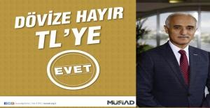 """MÜSİAD Dövize """"Hayır"""" TL'ye """"Evet"""" Dedi"""
