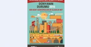 Dünyanın Durumu 2016: Bir Kent Sürdürülebilir Olabilir Mi?