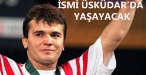 Naim Süyeymanoğlu'nun İsmi Üsküdar'da Yaşayacak