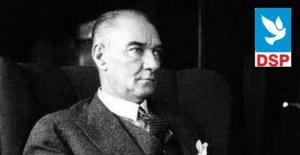 """DSP Genel Başkanı Aksakal, """"Atatürk'ün İlke Ve Devrimleri Yol Göstericimiz Olacak"""""""
