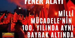 """""""Milli Mücadele'nin 100. Yılında Aynı Bayrak Altında Yürüyoruz"""""""