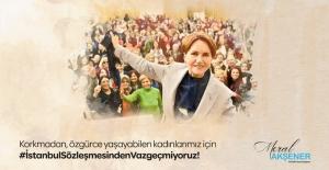"""Akşener, """"İstanbul Sözleşmesinden Vazgeçmiyoruz"""""""