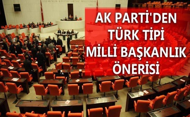 AK Parti'den Türk Tipi Milli Başkanlık Önerisi