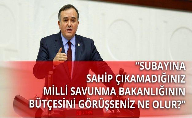 MHP'li Akçay: Subayına Sahip Çıkamadığınız Bakanlığın Bütçesini Görüşseniz Ne Olur?