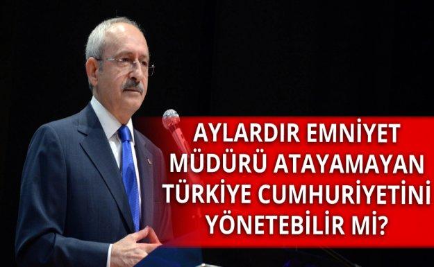 Kılıçdaroğlu: Emniyet Müdürü Atayamayan Ülke Yönetebilir Mi?