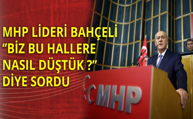MHP Lideri: Devletin İstihbaratı Ne İşle Meşguldür?