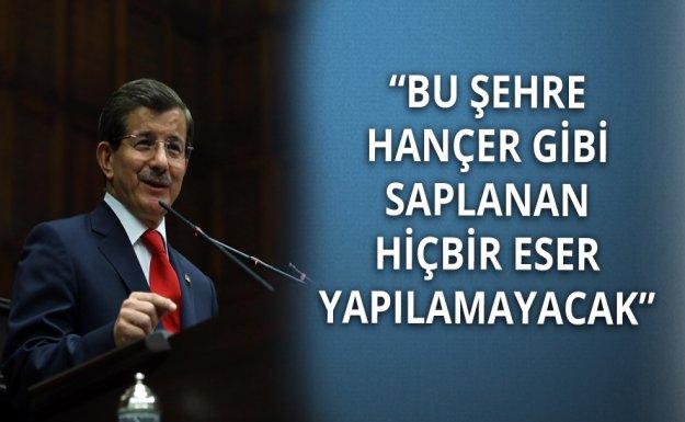 Davutoğlu: Bu Şehre Hançer Gibi Saplanan Hiçbir Eser Yapılamayacak