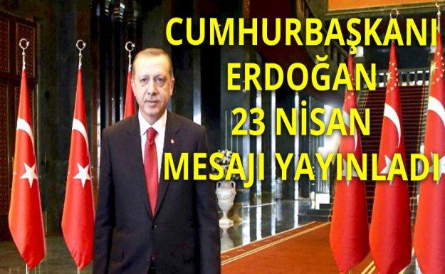 Cumhurbaşkanı Erdoğan'ın 23 Nisan Mesajı