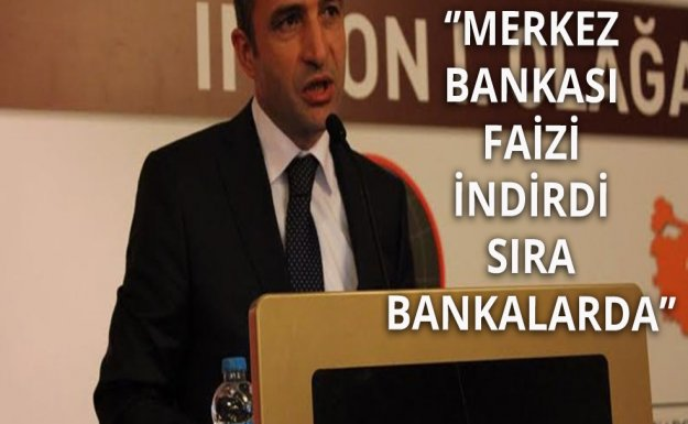 İMKON Başkanı: Faiz İndirme Sırası Bankalarda