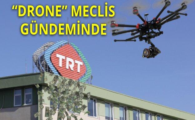 TRT'nin Drone Faturası Meclis'te