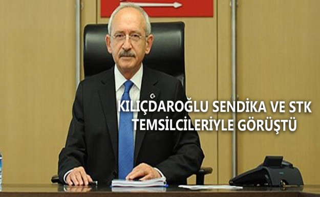 Kılıçdaroğlu Sendika Ve STK Temsilcileriyle Görüştü