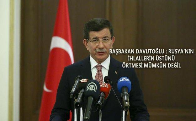 Başbakan Davutoğlu : Rusya İhlalleri Örtemez
