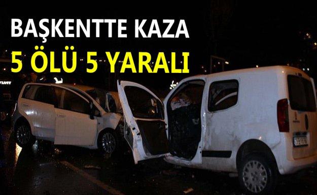 Başkentte Kaza: 5 Ölü 5 Yaralı