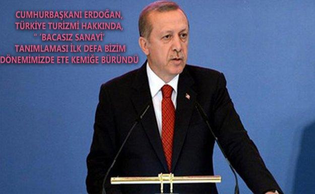 Cumhurbaşkanı Erdoğan : Turizm Lider Sektörlerimizden Biri Haline Gelmiştir