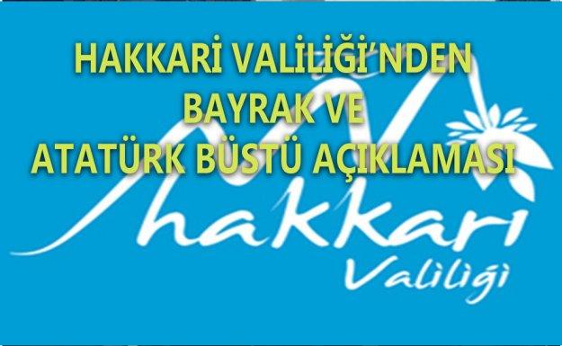 Hakkari Valiliğinden, Bayrak Ve Atatürk Büstü Kaldırıldı iddialarına Yalanlama
