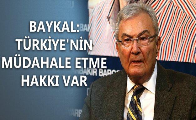 Baykal: Türkiye'nin Müdahale Etme Hakkı Var