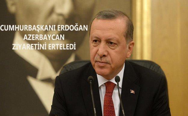 Cumhurbaşkanı Erdoğan Azerbaycan Ziyaretini Erteledi