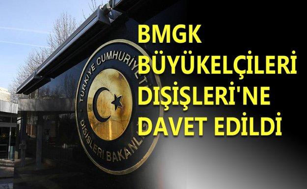 BMGK Büyükelçileri Dışişleri'ne Davet Edildi