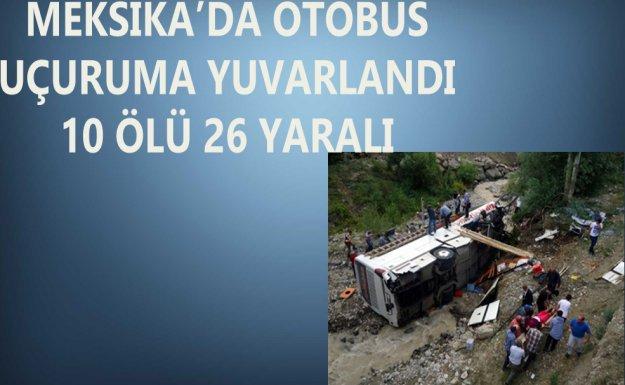 Meksika'da Otobüs Uçuruma Yuvarlandı : 10 Ölü 26 Yaralı