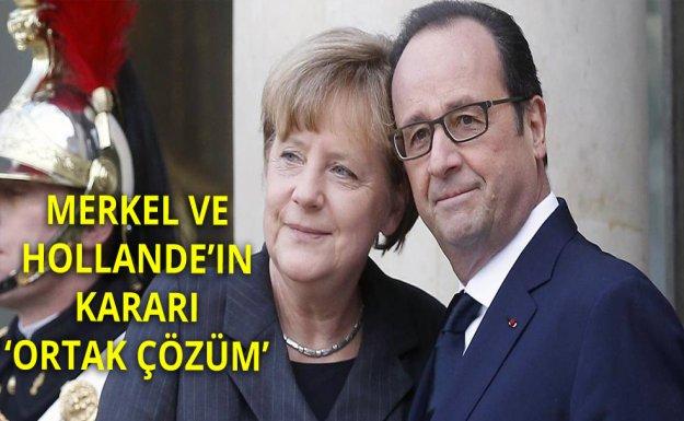 Merkel ve Hollande'ın Kararı 'Ortak Çözüm'