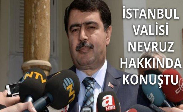 İstanbul Valisi Nevruz İle İlgili Konuştu